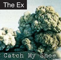 The Ex – Catch my Shoe