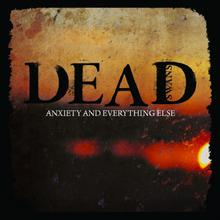 DEAD SWANS – Anxiety And Everything Else