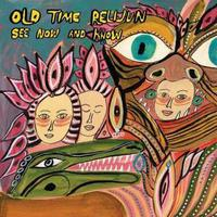 OLD TIME RELIJUN -2019- See Now and Know