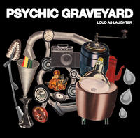 PSYCHIC GRAVEYARD -2019- Loud as Laughter