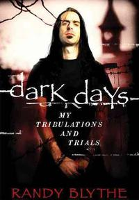 Randy Blythe - Dark Days: My Tribulation And Trials